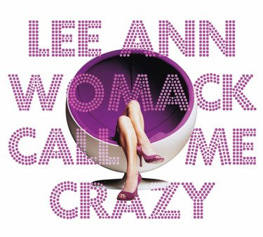 Lee Ann Womack - Call Me Crazy