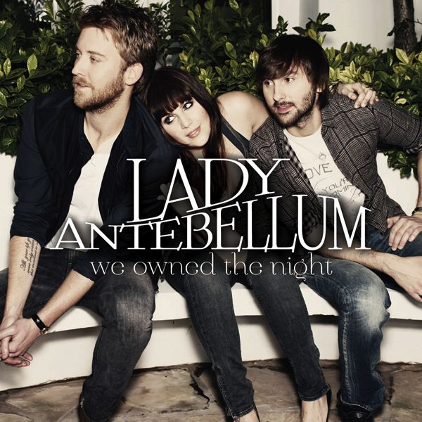 Lady Antebellum - We Owned The Night 2011