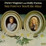 Wagoner Parton Say Forever You'll Be Mine