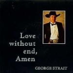 George Strait Love Without End Amen