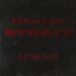 George_Strait_Easy_Come_Easy_Go