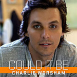 Charlie Worsham Could It Be