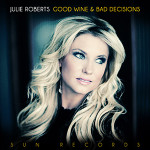 Julie Roberts Good Wine and Bad Decisions