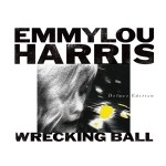 Emmylou Harris Wrecking Ball Deluxe Edition