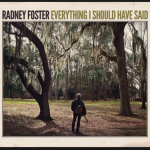 Radney Foster Everything I Should Have Said