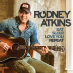 Rodney Atkins Eat Sleep Love You Repeat