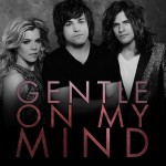 The Band Perry Gentle on My Mind