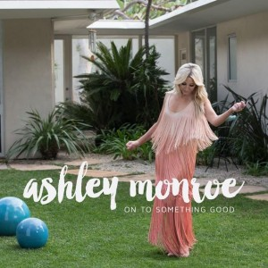 Ashley Monroe On to Something Good