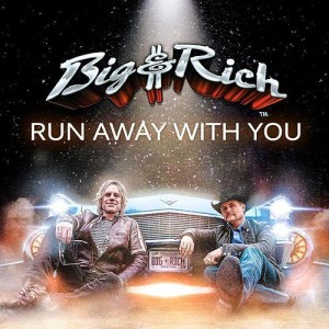 Big & Rich Run Away with You