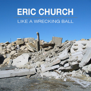 Eric Church Like a Wrecking Ball
