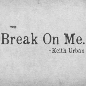 Keith Urban Break On Me