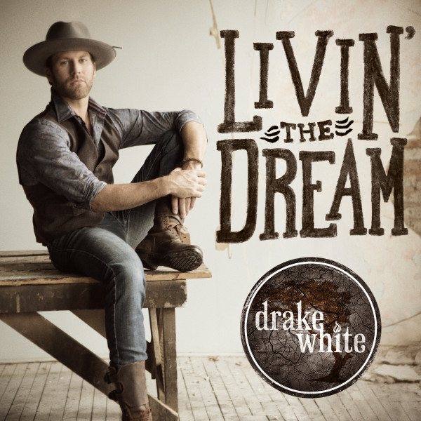 Drake White Livin the Dream